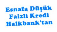Halk Banktan Esnafa Düşük Faizli Kredi