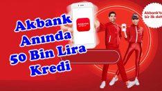 Anında 50 Bin Lira Kredi Akbank'tan