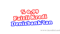 0,99 Faizli Kredi Denizbank'tan