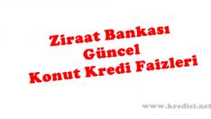 Ziraat Bankası Güncel Konut Kredisi Faiz Oranları