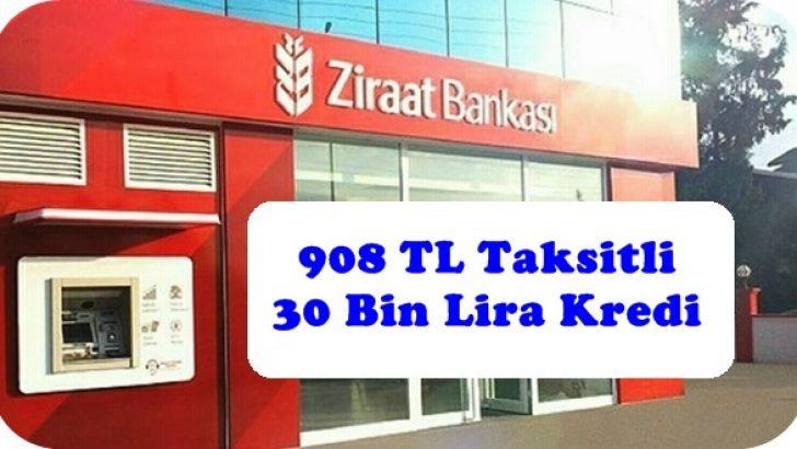 908 TL Taksitli 30 Bin Lira Kredi Ziraat Bankasından