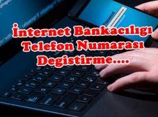 İnternet Bankacılığı Telefon Numarası Değiştirme