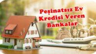 Peşinatsız Ev Kredisi Veren Bankalar Tamamına Konut Kredisi