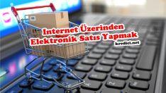 İnternet Üzerinden Elektronik Satış Yapmak