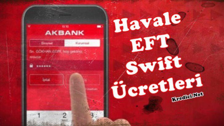 Akbank Havale EFT Swift Ücretleri Ne Kadar?