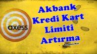 Akbank Axess Kredi Kartı Limit Artırma Yolları