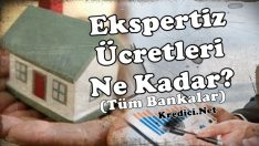 Konut Kredisi Ekspertiz Ücretleri Ne Kadar? (Tüm Bankalar)