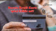 Borçlu Kredi Kartı İptal Edilir mi?