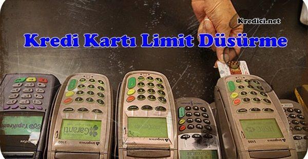 Kredi Kartı Limit Düşürme İşlemleri