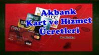 Akbank Kredi Kartı Üyelik Ücretleri, Faiz Oranları ve Hizmet Ücretleri