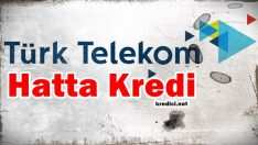 Türk Telekom Hatlarına Kredi (Tivibu, Ttnet Kredisi)