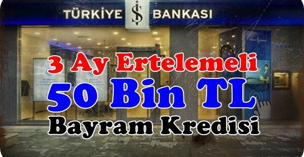 İş Bankası 3 Ay Ertelemeli 50 Bin Lira Bayram Kredisi Sunuyor.