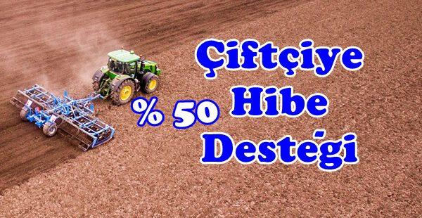 Çiftçilere % 50 Hibe Desteği Veriliyor